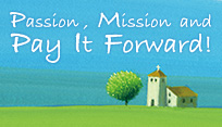 Passion, Mission, and Pay, It forward!